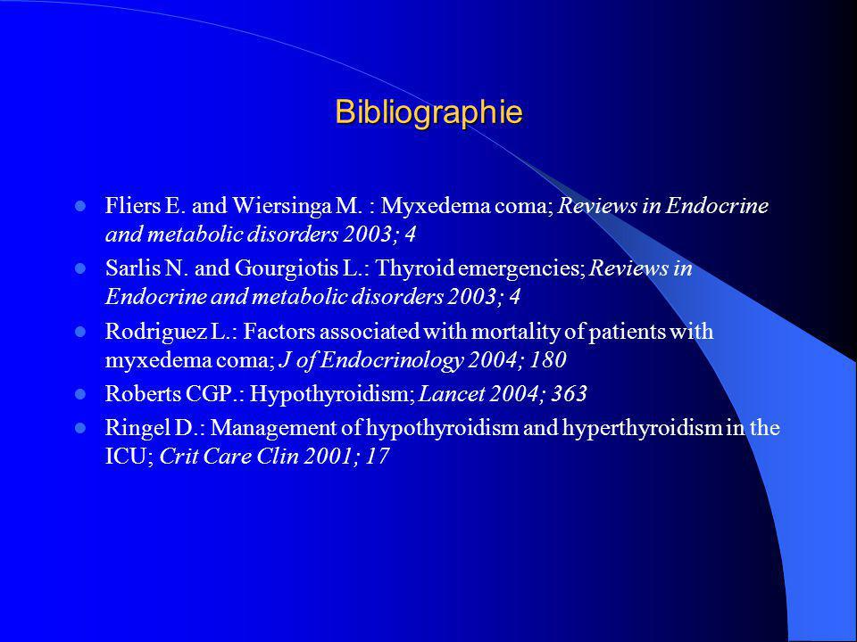 Bibliographie Fliers E. and Wiersinga M. : Myxedema coma; Reviews in Endocrine and metabolic disorders 2003; 4.