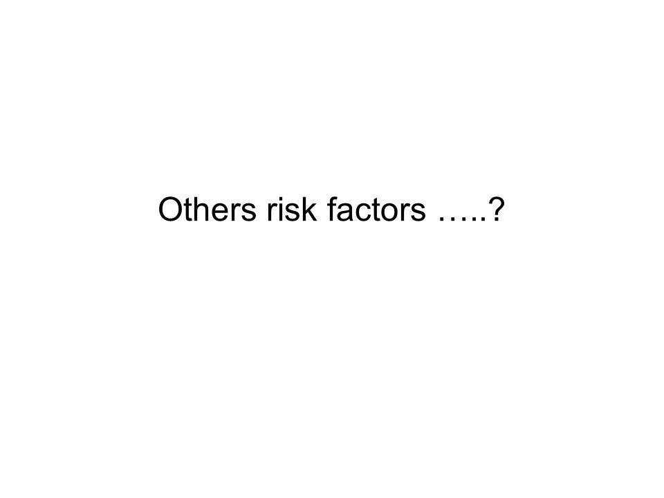 Others risk factors …..