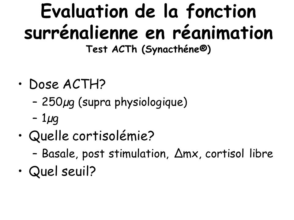Evaluation de la fonction surrénalienne en réanimation Test ACTh (Synacthéne®)