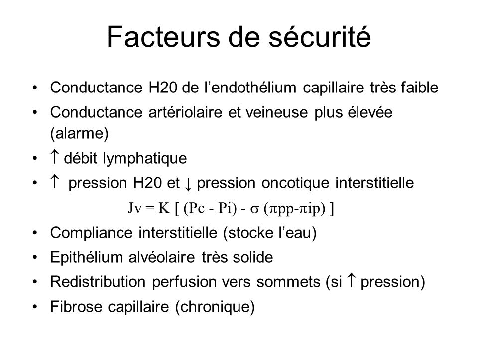 Facteurs de sécurité Conductance H20 de l'endothélium capillaire très faible. Conductance artériolaire et veineuse plus élevée (alarme)