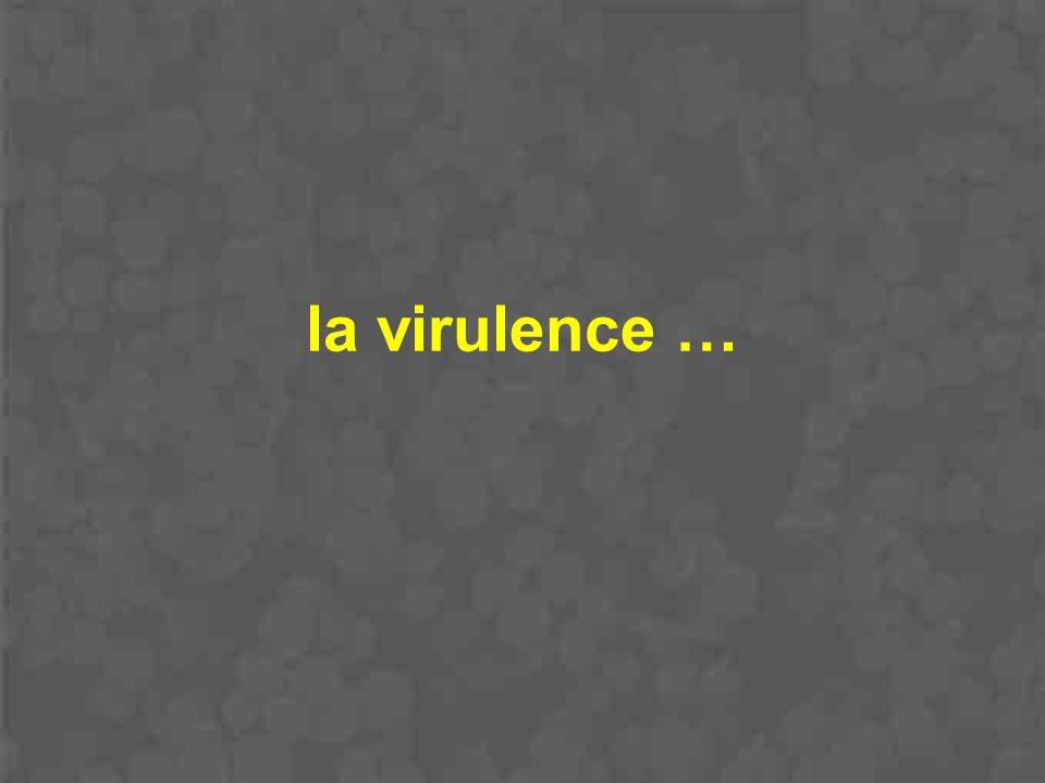 la virulence …