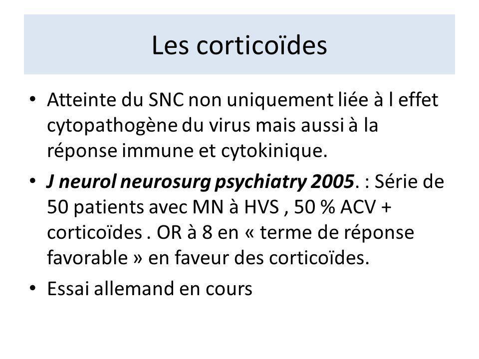 Les corticoïdes Atteinte du SNC non uniquement liée à l effet cytopathogène du virus mais aussi à la réponse immune et cytokinique.