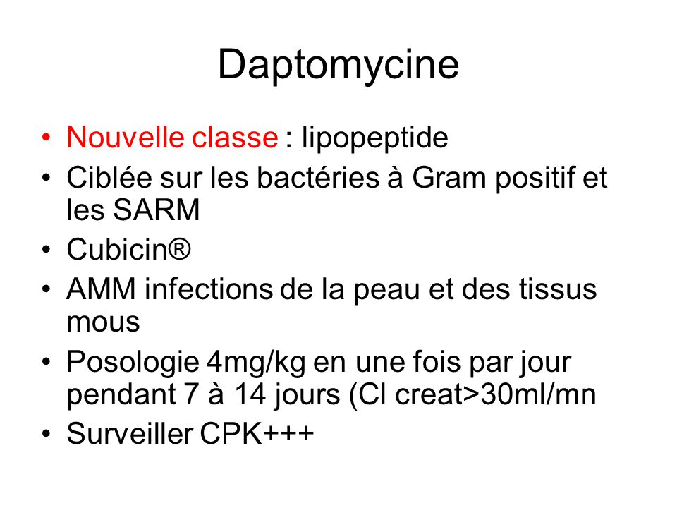 Daptomycine Nouvelle classe : lipopeptide
