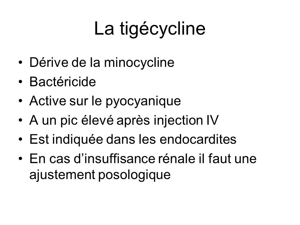 La tigécycline Dérive de la minocycline Bactéricide