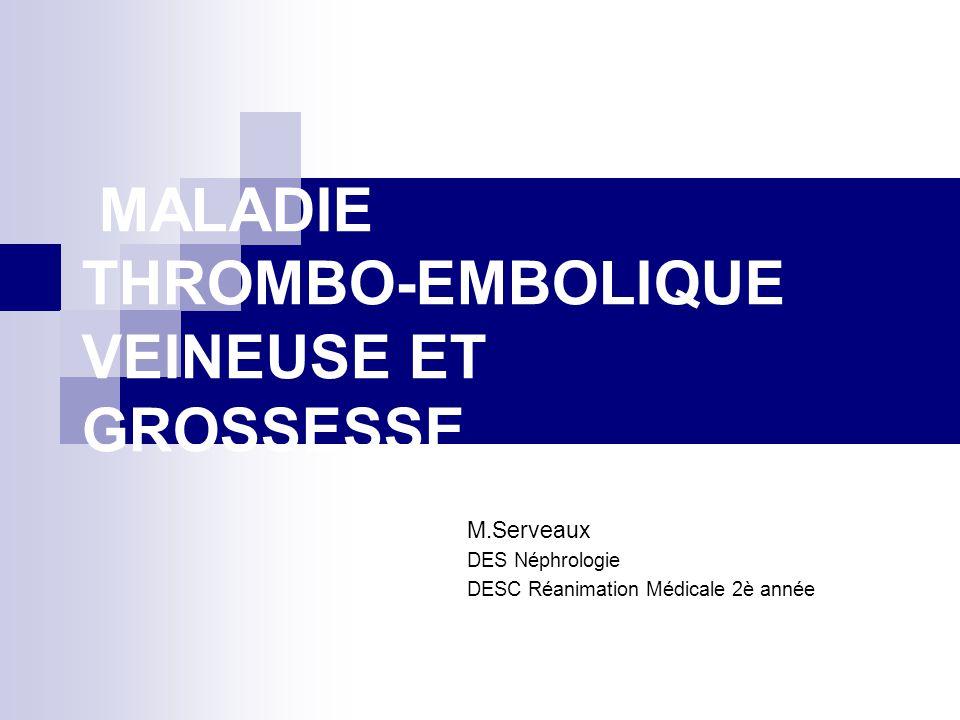 MALADIE THROMBO-EMBOLIQUE VEINEUSE ET GROSSESSE