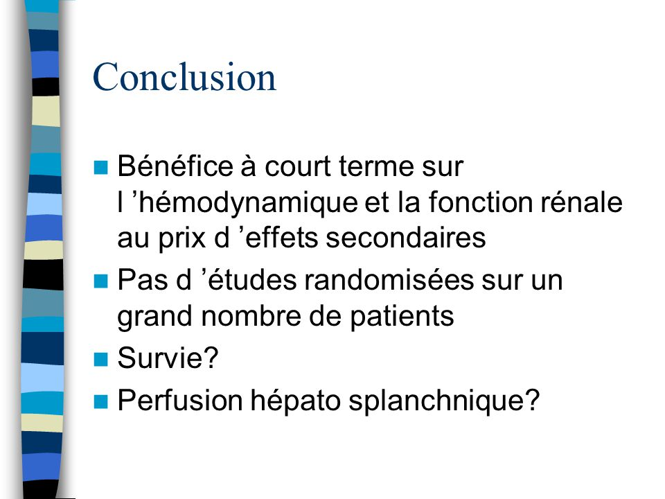 Conclusion Bénéfice à court terme sur l 'hémodynamique et la fonction rénale au prix d 'effets secondaires.