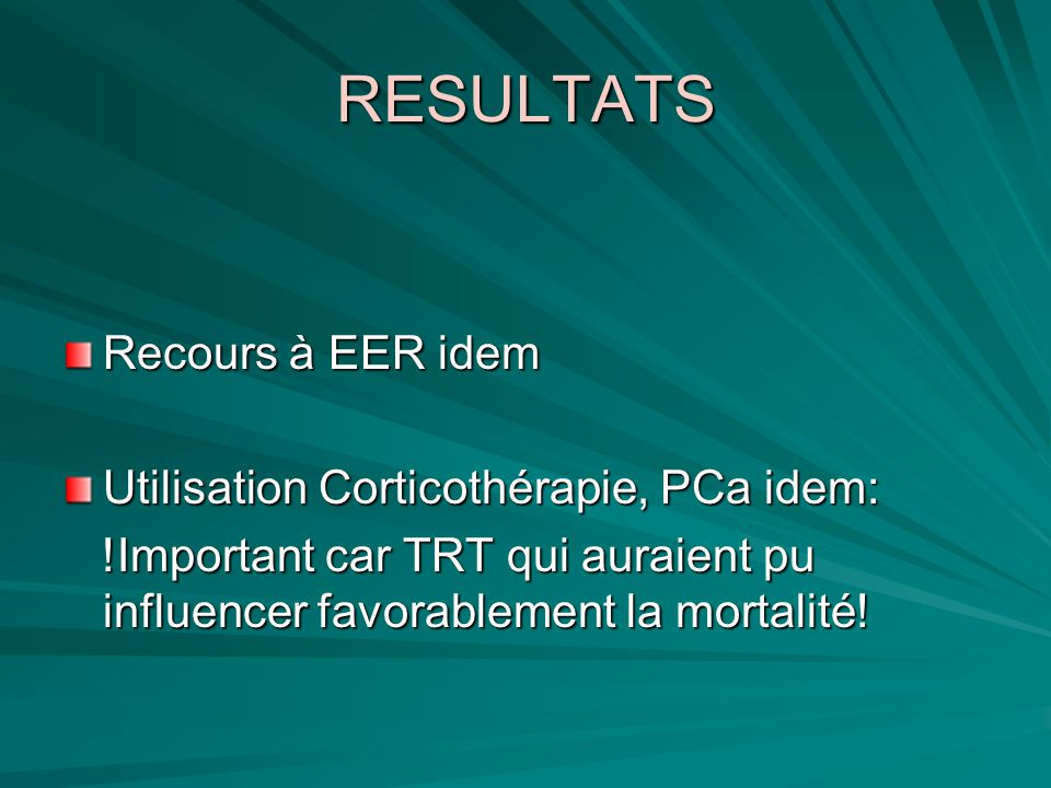 RESULTATS Recours à EER idem Utilisation Corticothérapie, PCa idem:
