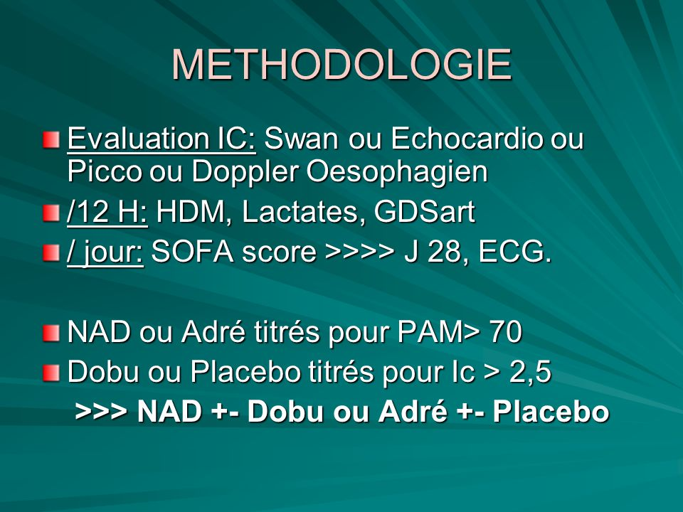 METHODOLOGIE Evaluation IC: Swan ou Echocardio ou Picco ou Doppler Oesophagien. /12 H: HDM, Lactates, GDSart.