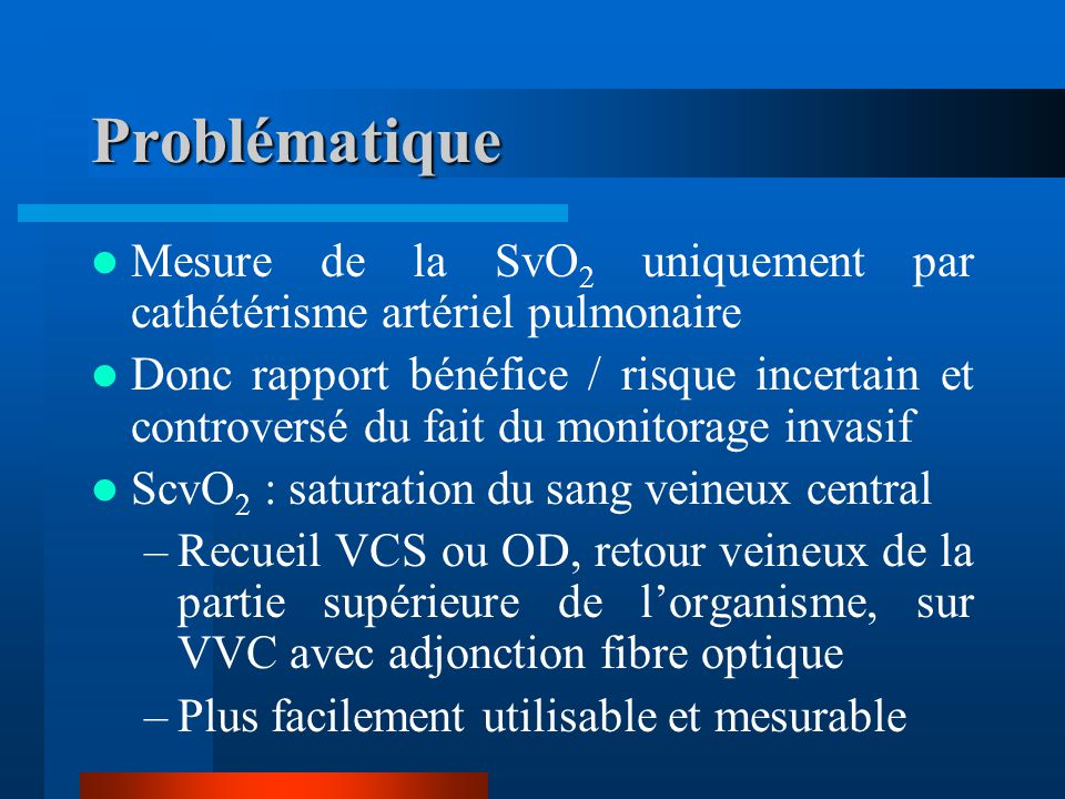 Problématique Mesure de la SvO2 uniquement par cathétérisme artériel pulmonaire.