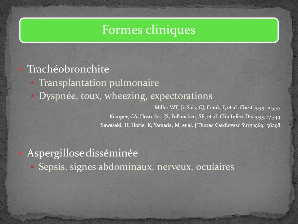 Formes cliniques Trachéobronchite Aspergillose disséminée