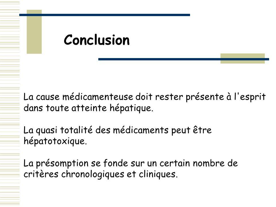 Conclusion La cause médicamenteuse doit rester présente à l esprit dans toute atteinte hépatique.
