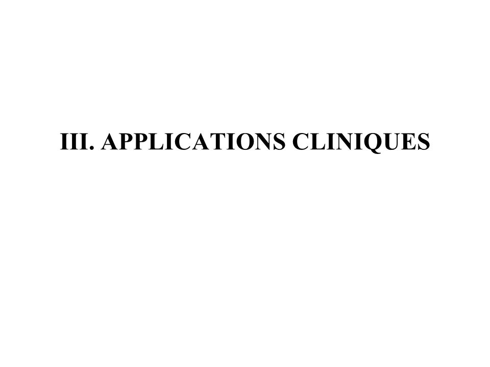 III. APPLICATIONS CLINIQUES