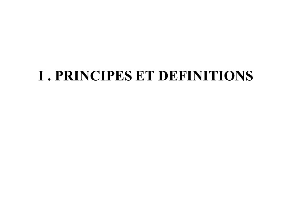 I . PRINCIPES ET DEFINITIONS