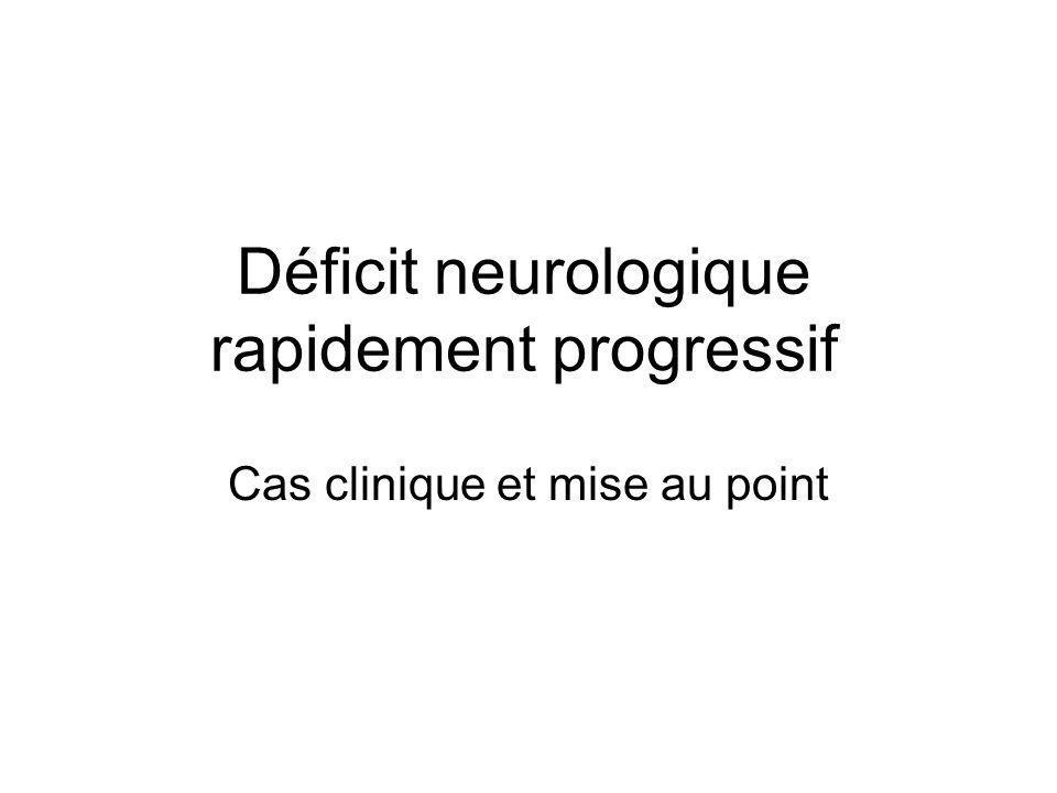 Déficit neurologique rapidement progressif