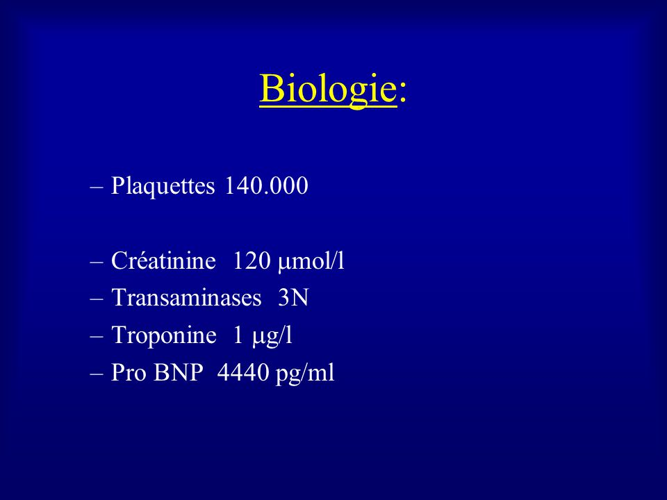 Biologie: Plaquettes 140.000 Créatinine 120 mmol/l Transaminases 3N