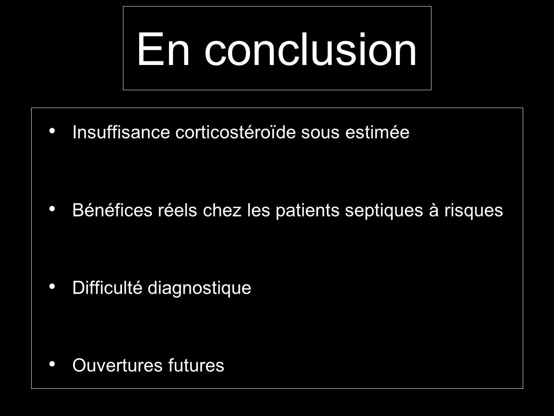 En conclusion Insuffisance corticostéroïde sous estimée