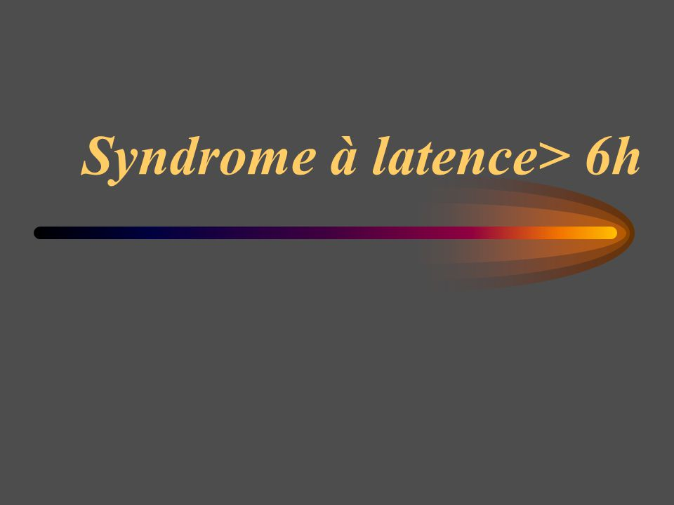 Syndrome à latence> 6h