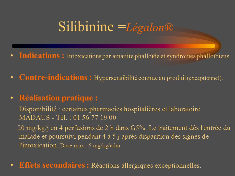 Silibinine =Légalon® Indications : Intoxications par amanite phalloïde et syndromes phalloïdiens.