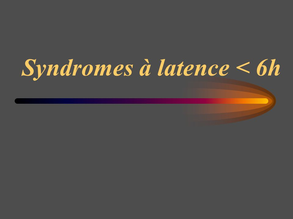 Syndromes à latence < 6h