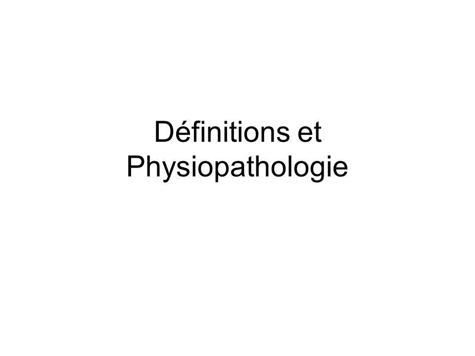 Définitions et Physiopathologie