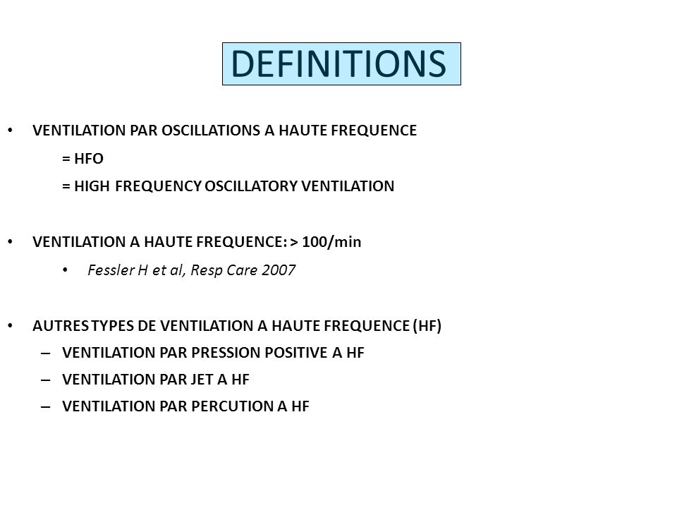DEFINITIONS VENTILATION PAR OSCILLATIONS A HAUTE FREQUENCE = HFO