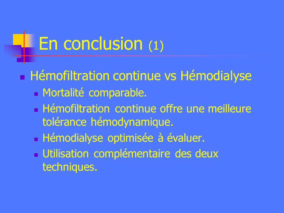 En conclusion (1) Hémofiltration continue vs Hémodialyse