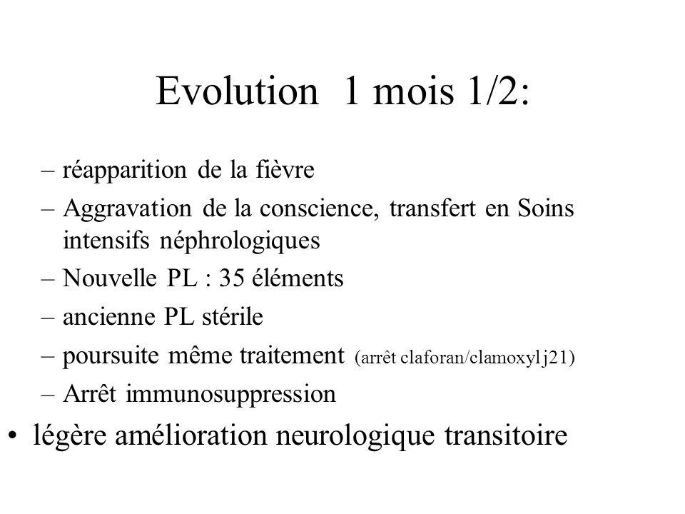 Evolution 1 mois 1/2: légère amélioration neurologique transitoire