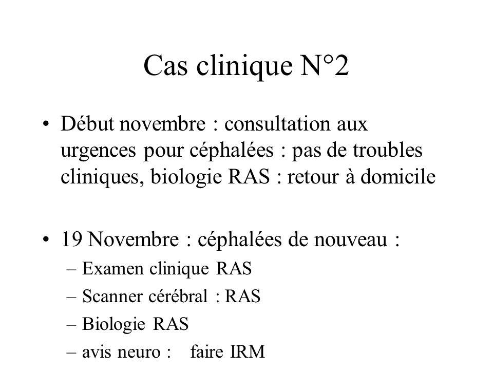 Cas clinique N°2 Début novembre : consultation aux urgences pour céphalées : pas de troubles cliniques, biologie RAS : retour à domicile.