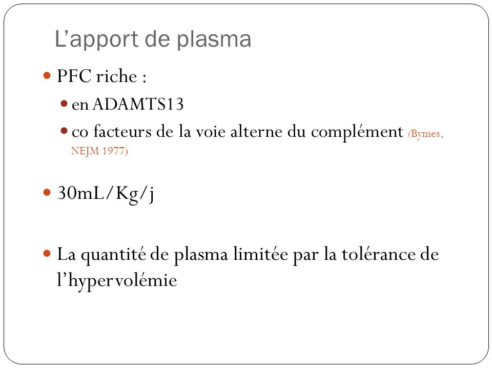 L'apport de plasma PFC riche : 30mL/Kg/j