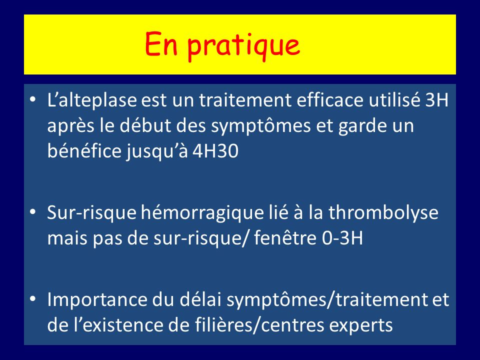 En pratique L'alteplase est un traitement efficace utilisé 3H après le début des symptômes et garde un bénéfice jusqu'à 4H30.