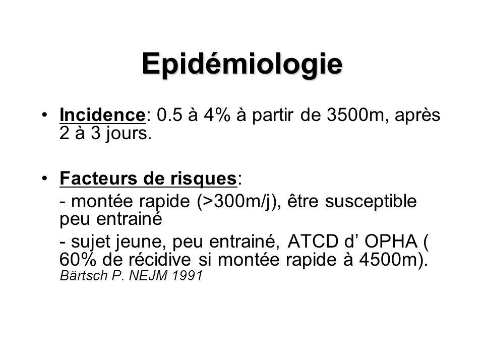 Epidémiologie Incidence: 0.5 à 4% à partir de 3500m, après 2 à 3 jours. Facteurs de risques: