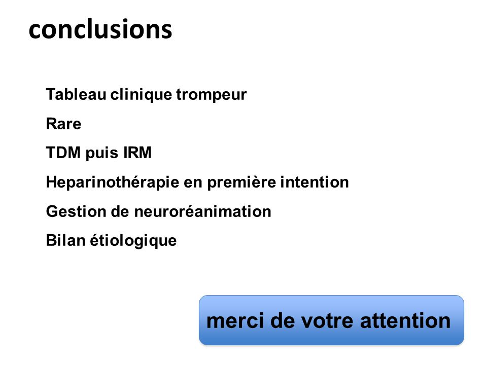 conclusions merci de votre attention Tableau clinique trompeur Rare