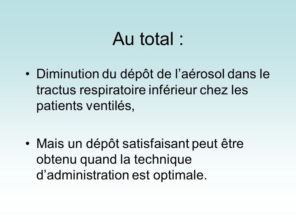 Au total : Diminution du dépôt de l'aérosol dans le tractus respiratoire inférieur chez les patients ventilés,