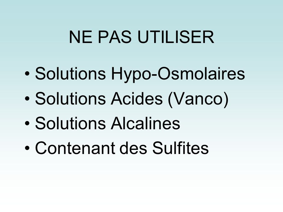 NE PAS UTILISER Solutions Hypo-Osmolaires. Solutions Acides (Vanco) Solutions Alcalines.