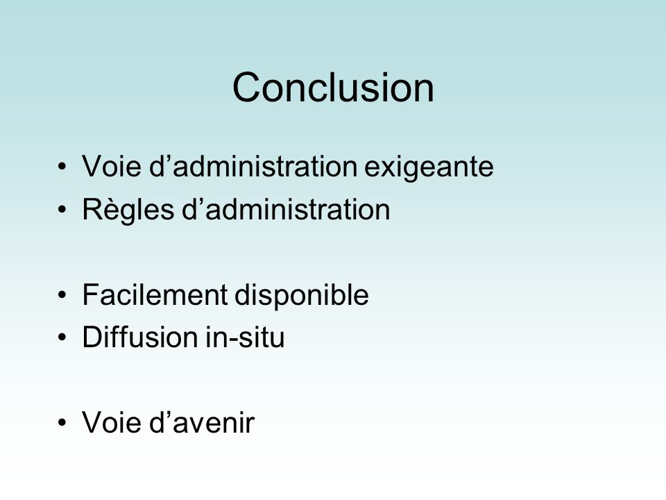Conclusion Voie d'administration exigeante Règles d'administration