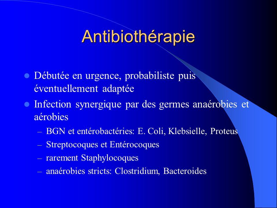 Antibiothérapie Débutée en urgence, probabiliste puis éventuellement adaptée. Infection synergique par des germes anaérobies et aérobies.