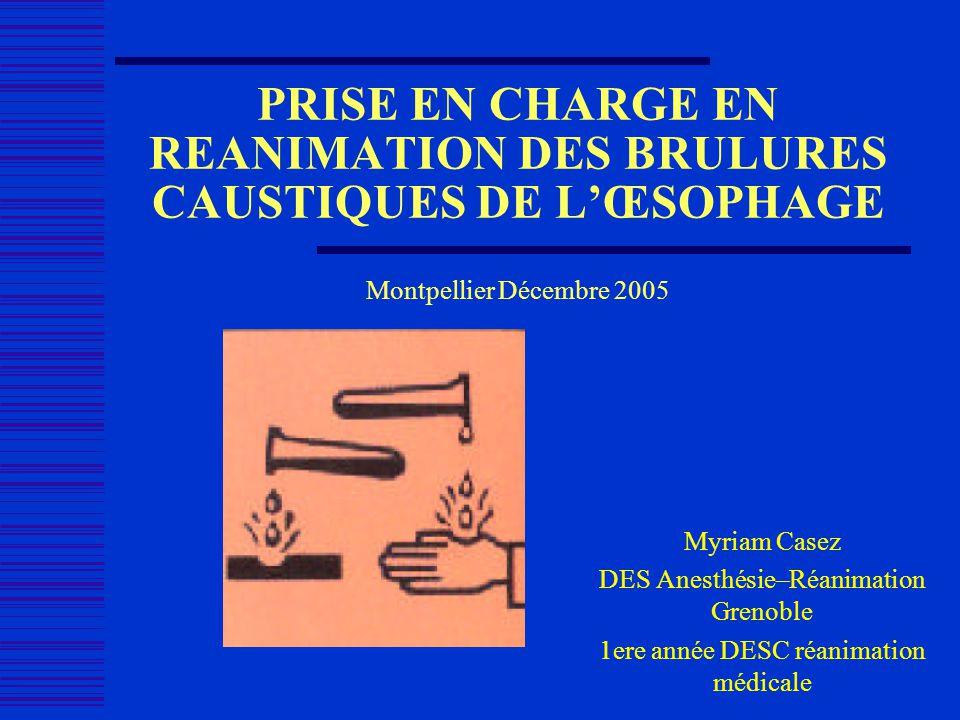 PRISE EN CHARGE EN REANIMATION DES BRULURES CAUSTIQUES DE L'ŒSOPHAGE Montpellier Décembre 2005
