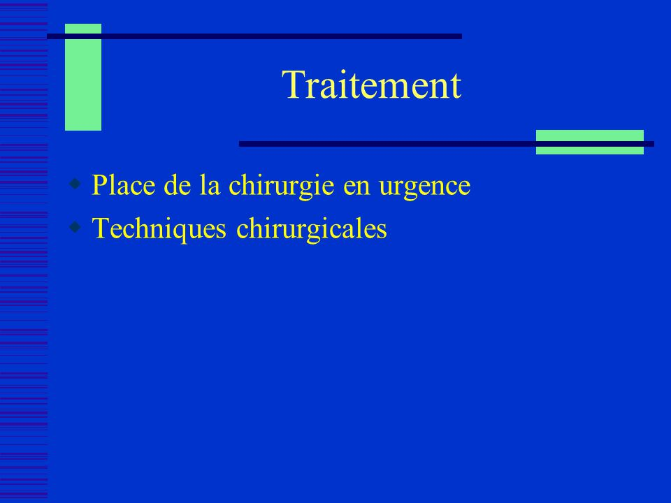 Traitement Place de la chirurgie en urgence Techniques chirurgicales