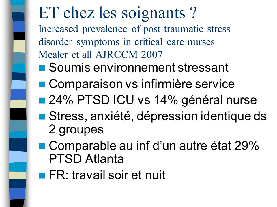 ET chez les soignants Increased prevalence of post traumatic stress disorder symptoms in critical care nurses Mealer et all AJRCCM 2007