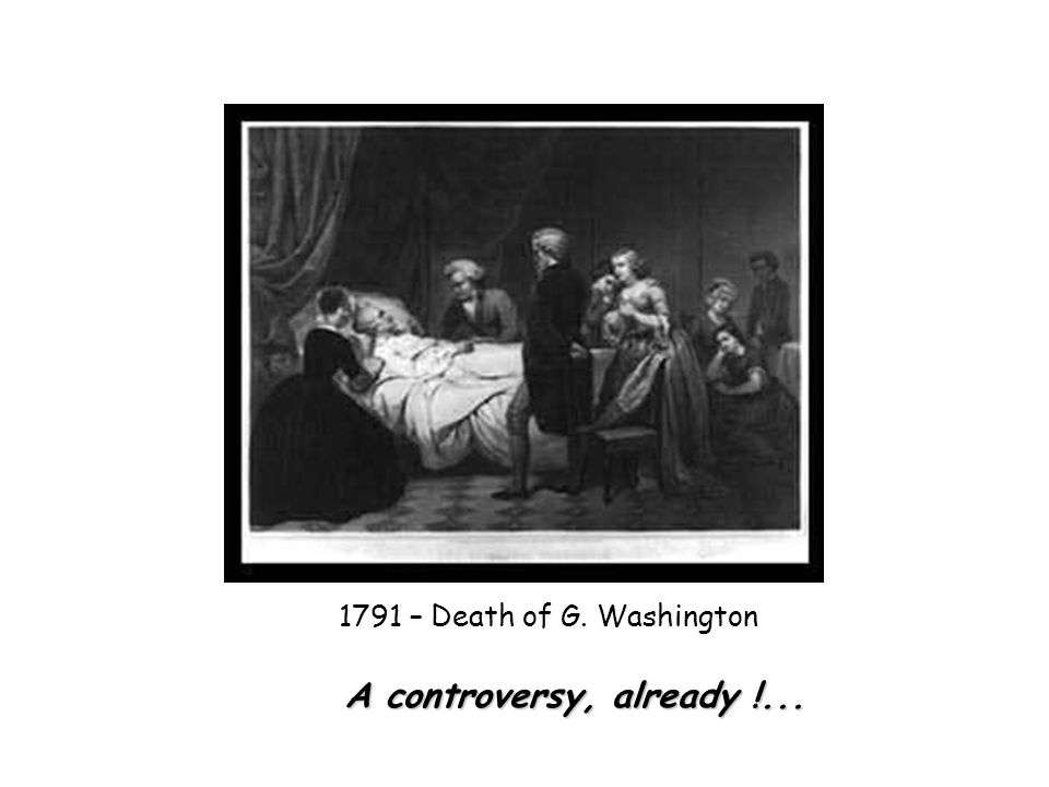 A controversy, already !... 1791 – Death of G. Washington