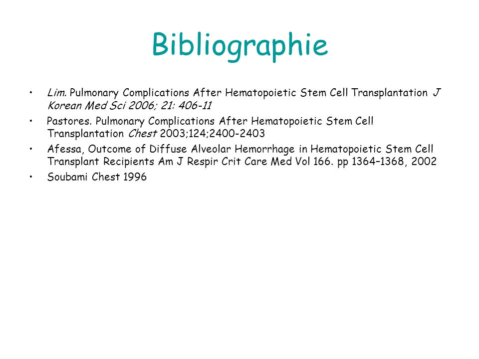 Bibliographie Lim. Pulmonary Complications After Hematopoietic Stem Cell Transplantation J Korean Med Sci 2006; 21: 406-11.