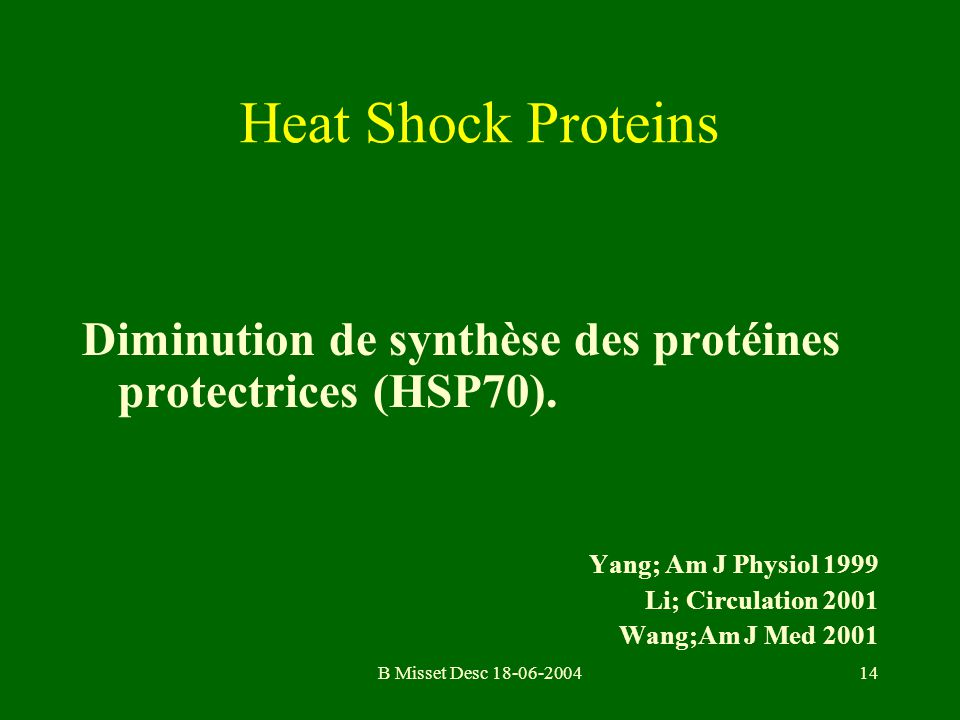 Heat Shock Proteins Diminution de synthèse des protéines protectrices (HSP70). Yang; Am J Physiol 1999.