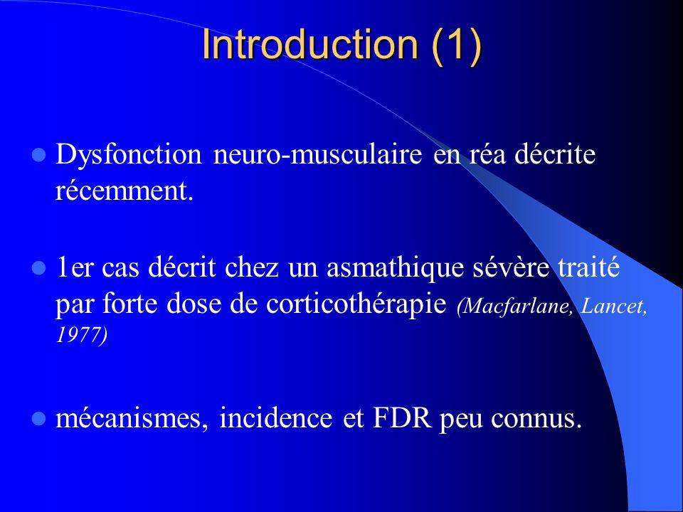 Introduction (1) Dysfonction neuro-musculaire en réa décrite récemment.