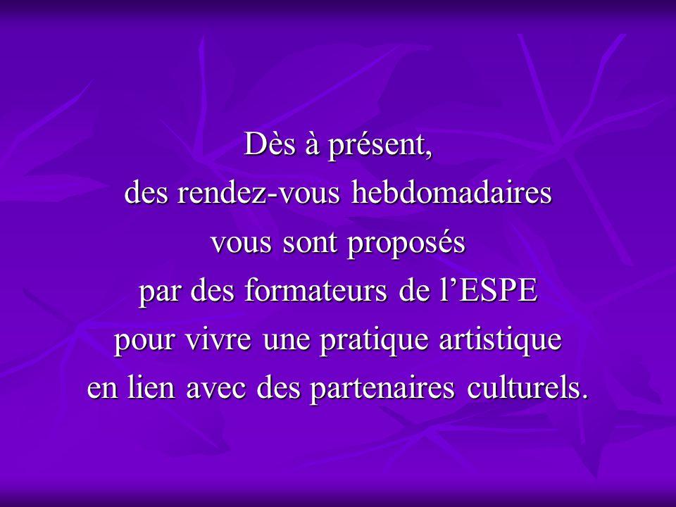 Dès à présent, des rendez-vous hebdomadaires vous sont proposés par des formateurs de l'ESPE pour vivre une pratique artistique en lien avec des partenaires culturels.