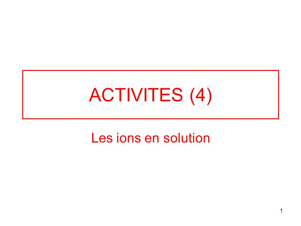 ACTIVITES (4) Les ions en solution