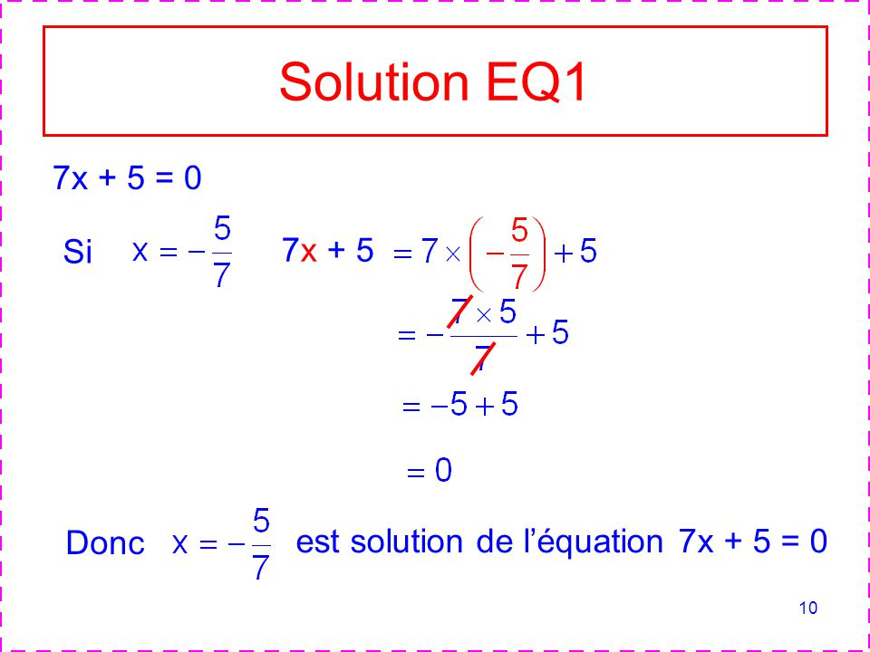 Solution EQ1 7x + 5 = 0 Si 7x + 5 Donc