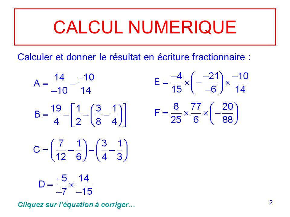 CALCUL NUMERIQUE Calculer et donner le résultat en écriture fractionnaire : Cliquez sur l'équation à corriger…