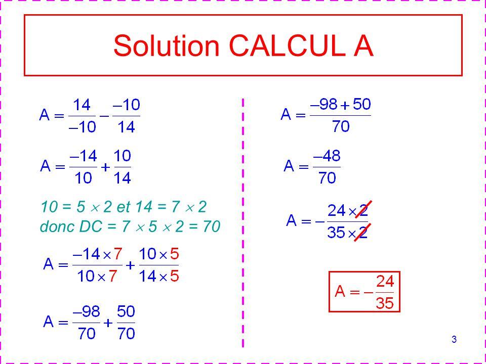 Solution CALCUL A 10 = 5  2 et 14 = 7  2 donc DC = 7  5  2 = 70