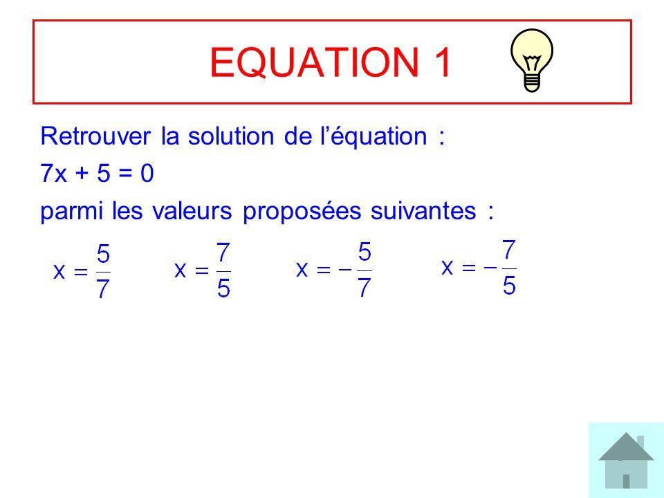 EQUATION 1 Retrouver la solution de l'équation : 7x + 5 = 0