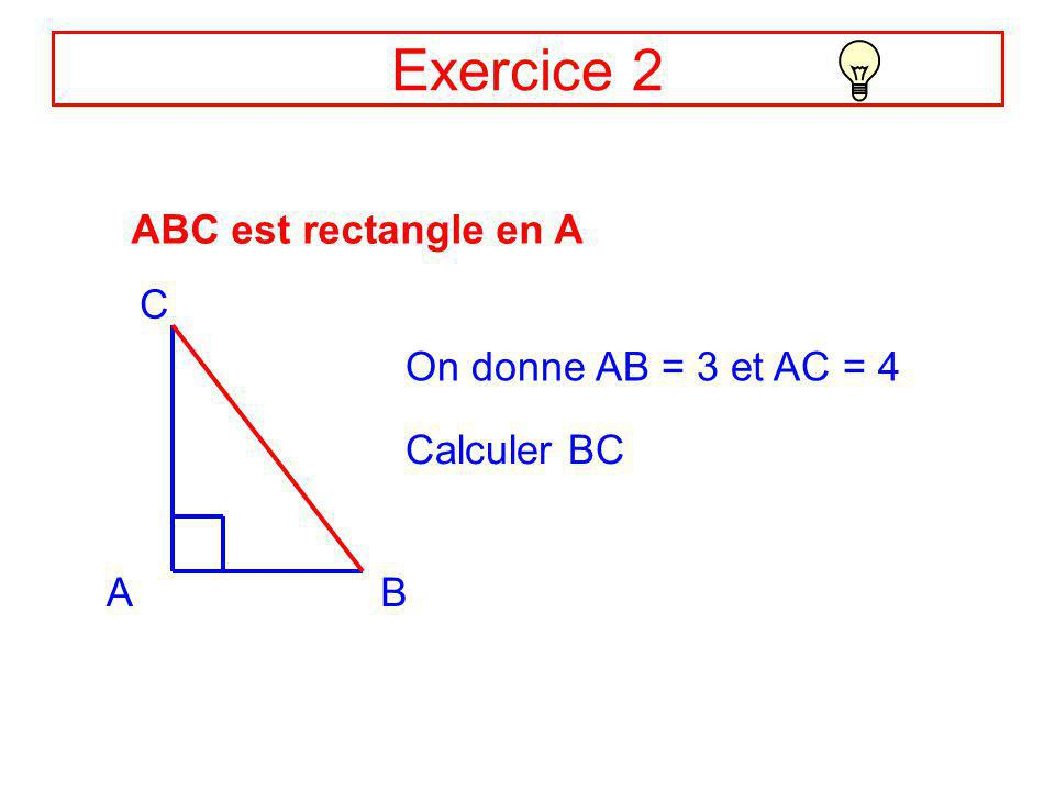 Exercice 2 ABC est rectangle en A C On donne AB = 3 et AC = 4